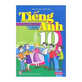 Tiếng Anh Lớp 10 - Tập 1 - Sách Bài Tập (Tái Bản)