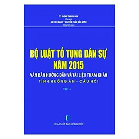 Bộ Luật Tố Tụng Dân Sự Năm 2015- Văn Bản Hướng Dẫn Và Tài Liệu Tham Khảo- Tình Huống Án- Câu Hỏi ( Tập 1)