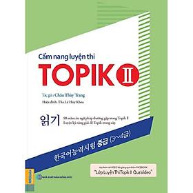 Cẩm Nang Luyện Thi Topik 2 (Tặng Trọn Bộ Tài Liệu Học Tiếng Hàn Online: Giáo Trình Tổng Hợp Và Luyện Thi Topik) (Học Kèm App: MCBooks Application)