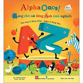 AlphaOops! Bảng Chữ Cái Tiếng Anh Tinh Nghịch - The Day Z Went First - Ngày Z Đứng Đầu