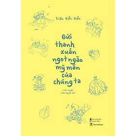 Sách - Gửi Thanh Xuân Ngọt Ngào Mỹ Mãn Của Chúng Ta (tặng kèm bookmark)