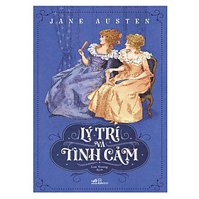 Một cuốn tiểu thuyết cổ điển của Jane Austen: Lý trí và tình cảm