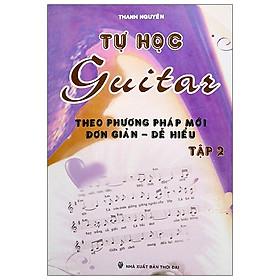 Tự Học Guitar Theo Phương Pháp Mới Đơn Giản - Dễ Hiểu (Tập 2)