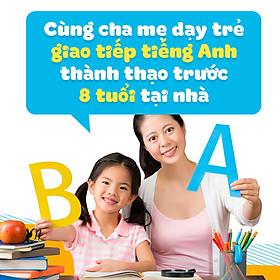 Khóa Học Cùng Cha Mẹ Dạy Trẻ Giao Tiếp Tiếng Anh Thành Thạo Trước 8 Tuổi Tại Nhà