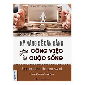 Kỹ Năng Để Cân Bằng Giữa Công Việc Và Cuộc Sống (Tặng Bookmark PL)