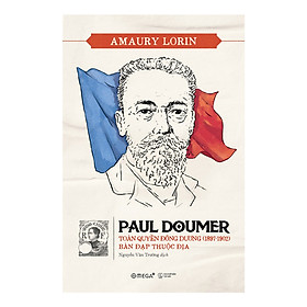 Paul Doumer - Toàn Quyền Đông Dương