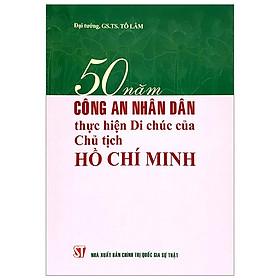50 Năm Công An Nhân Dân Thực Hiện Di Chúc Của Chủ Tịch Hồ Chí Minh