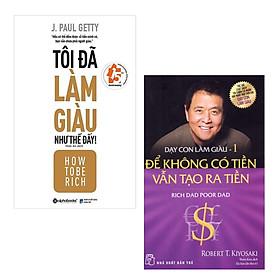 Combo Sách Làm Giàu: How To Be Rich - Tôi Đã Làm Giàu Như Thế Đấy + Dạy Con Làm Giàu (Tập 1) - Để Không Có Tiền Vẫn Tạo Ra Tiền - Cha Giàu Cha Nghèo (Tái Bản) / Chấp Nhận Thất Bại Là Bước Đầu Của Thành Công