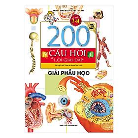 200 Câu Hỏi & Lời Giải Đáp - Giải Phẫu Học (Tái Bản)