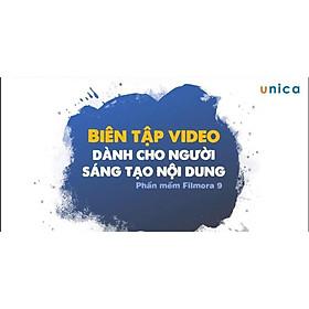 Khóa học DỰNG PHIM - Biên tập video chuyên nghiệp cùng Filmora9 UNICA.VN