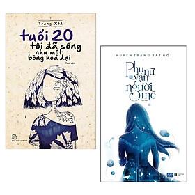 [Download Sách] Combo 2 Cuốn Sách Văn Học Hay Nhất: Tuổi 20 Tôi Đã Sống Như Một Bông Hoa Dại (Tái Bản) + Phụ Nữ Vạn Người Mê / Bộ Những Cuốn Sách Hay Dành Cho Phái Nữ - Tặng Kèm Bookmark Happy Life