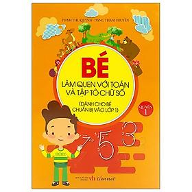 Bé Làm Quen Với Toán Và Tập Tô Chữ Số - Quyển 1