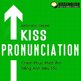 Khóa Học Tiếng Anh Online - KISS PRONUNCIATION (Chinh Phục Phát Âm Tiếng Anh Siêu Tốc)