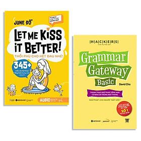 Combo Sách : Tủ Sách Cùng Con Giỏi Ngoại Ngữ - LET ME KISS IT BETTER! Thổi Phù Cho Hết Đau Nhé! + Grammar Gateway Basic