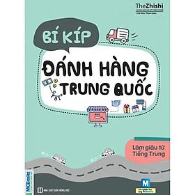 Làm Giàu Từ Tiếng Trung - Bí Kíp Đánh Hàng Trung Quốc 2 Màu( tặng kèm bookmark ngẫu nhiên)