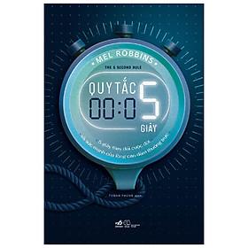Quy Tắc 5 Giây - 5 Giây Thay Đổi Cuộc Đời Và Sức Mạnh Của Lòng Can Đảm Thường Trực