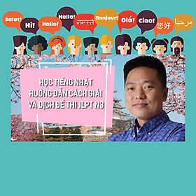 Khóa Học Học Tiếng Nhật Hướng Dẫn Cách Giải Và Dịch Đề Thi JLPT N3