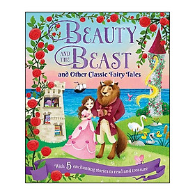 Beauty and the Beast and Other Classic Fairy Tales (5 Enchanting Stories To Read And Treasure)