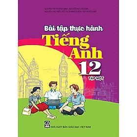 Bài tập thực hành Tiếng Anh 12 Tập 1