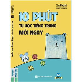 10 PHÚT TỰ HỌC TIẾNG TRUNG MỖI NGÀY ( Tặng Kèm Kho Audio Books )