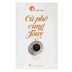 Cafe Cùng Tony (Tái bản)