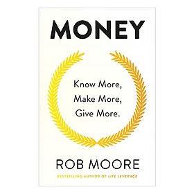 Money: Know More, Make More, Give More: Learn How To Make More Money And Transform Your Life