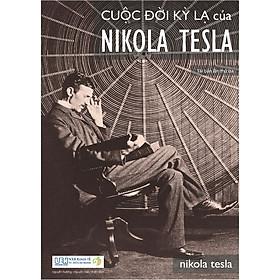 Cuộc Đời Kỳ Lạ Của Nikola Tesla (Tái Bản)