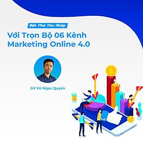 Đột phá thu nhập với trọn bộ 6 kênh marketing online 4.0