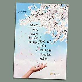 Sách - May Mà Bạn Xuất Hiện, Đủ Để Tôi Thích Nhiều Năm (Kèm Bookmark)