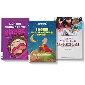 Sách COMBO 3 cuốn Giúp con đương đầu với stress + 10 điều trẻ tự kỷ muốn bạn biết + Hãy nói với con rằng con giỏi lắm