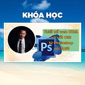 Khóa Học Thiết Kế Web HTML Và Cắt CSS Từ Photoshop Với SASS