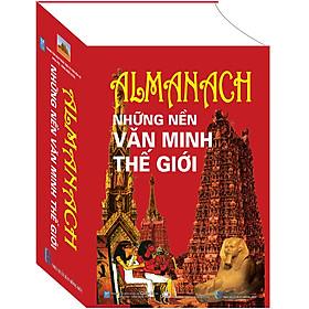 Almanach Những Nền Văn Minh Thế Giới (Tái Bản 2018)