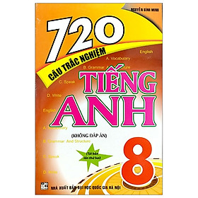 720 Câu Trắc Nghiệm Tiếng Anh 8 (Không Đáp Án)
