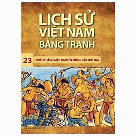 Lịch Sử Việt Nam Bằng Tranh Tập 23 - Chiến Thắng Giặc Nguyên Mông Lần Thứ Hai (Tái Bản 2018)