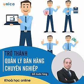 - Khóa học PHÁT TRIỂN CÁ NHÂN-  Trở thành quản lý bán hàng chuyên nghiệp- UNICA.VN
