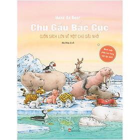Chú Gấu Bắc Cực - Cuốn Sách Lớn Về Một Chú Gấu Nhỏ