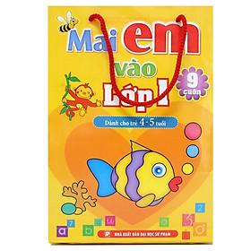Mai Em Vào Lớp Một - Dành Cho Trẻ 4 - 5 Tuổi (Bộ Túi 9 Cuốn) - Tái Bản