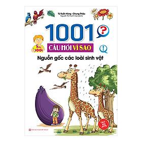 1001 Câu Hỏi Vì Sao Nguồn Gốc Các Loài Sinh Vật