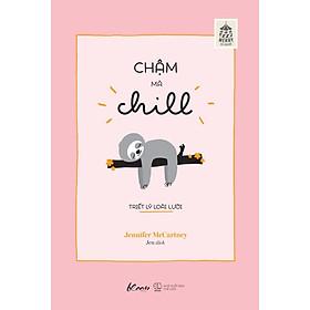 Sách - Chậm mà Chill – Triết lý loài lười (tặng kèm bookmark)
