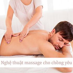 Khóa Học Nghệ Thuật Massage Cho Chồng Yêu