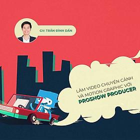 Làm video chuyển cảnh đẹp lung linh và Motion Graphics với Proshow Producer