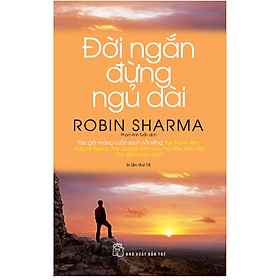 Đời ngắn đừng ngủ dài (Robin Sharma)