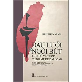 Đầu Lưỡi Và Ngòi Bút (Lịch Sử Văn Học Tiếng Mẹ Đẻ Đài Loan)