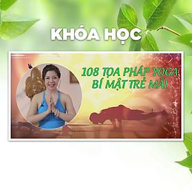 Khóa Học 108 Tọa Pháp Yoga - Bí Mật Trẻ Mãi