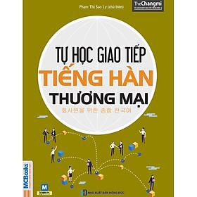Tự Học Giao Tiếp Tiếng Hàn Thương Mại (Tặng Trọn Bộ Tài Liệu Học Tiếng Hàn Online: Giáo Trình Tổng Hợp Và Luyện Thi Topik) (Học Kèm App: MCBooks Application)