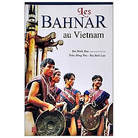 Les Bahnar Au Vietnam - Dân Tộc Bahnar Ở Việt Nam (Tiếng Pháp)
