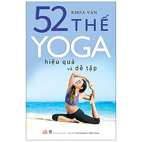 52 Thế Yoga Hiệu Quả Dễ Tập (Tái Bản)