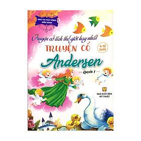 Truyện cổ tích thế giới hay nhất - Truyện cổ Andersen - Quyển 1 (4-15 tuổi)