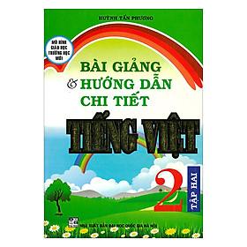 Bài Giảng Và Hướng Dẫn Chi Tiết Tiếng Việt Lớp 2 - Tập 2
