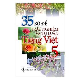 35 Bộ Đề Trắc Nghiệm Và Tự Luận Tiếng Việt 5
